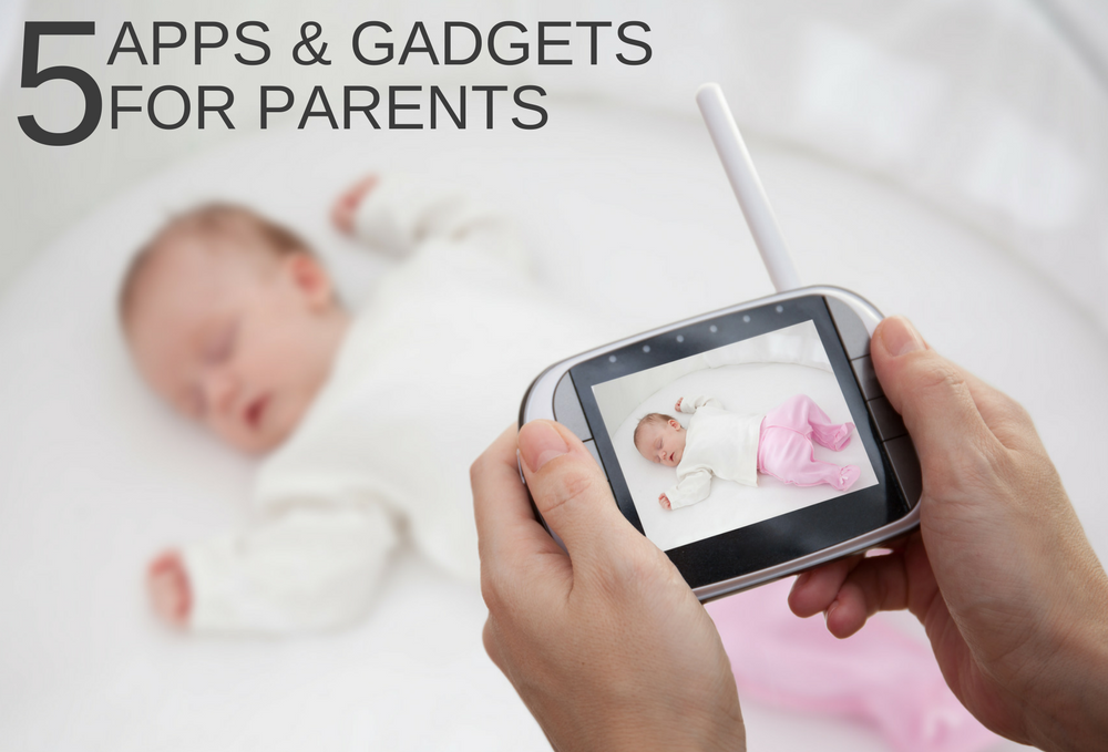 5 Apps and Gadgets for Parents